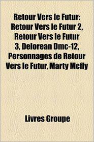 Retour Vers Le Futur - Source Wikipedia, Livres Groupe (Editor)