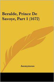 Beralde, Prince De Savoye, Part 1 (1672) - Anonymous