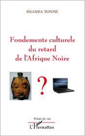 Fondements culturels du retard de l'Afrique Noire - Jean-Claude Shanda Tonme