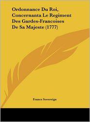 Ordonnance Du Roi, Concernanta Le Regiment Des Gardes-Francoises De Sa Majeste (1777) - France Sovereign