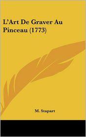 L'Art De Graver Au Pinceau (1773) - M. Stapart