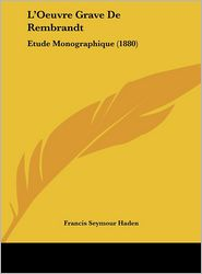 L'Oeuvre Grave De Rembrandt: Etude Monographique (1880) - Francis Seymour Haden