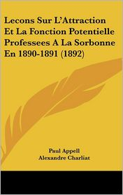 Lecons Sur L'Attraction Et La Fonction Potentielle Professees A La Sorbonne En 1890-1891 (1892) - Paul Appell, Alexandre Charliat