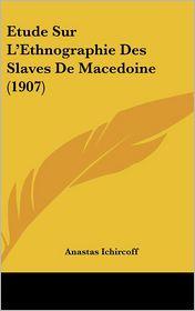 Etude Sur L'Ethnographie Des Slaves De Macedoine (1907) - Anastas Ichircoff