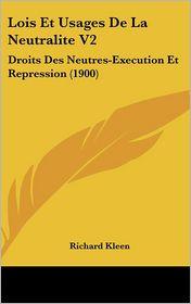 Lois Et Usages De La Neutralite V2: Droits Des Neutres-Execution Et Repression (1900) - Richard Kleen
