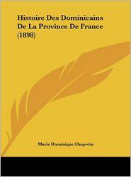 Histoire Des Dominicains De La Province De France (1898) - Marie Dominique Chapotin