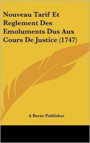 Nouveau Tarif Et Reglement Des Emoluments Dus Aux Cours De Justice (1747) - A Berne Publisher