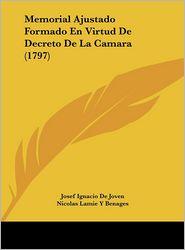 Memorial Ajustado Formado En Virtud De Decreto De La Camara (1797) - Josef Ignacio De Joven, Josef Ruiz De Celada, Nicolas Lamie Y Benages