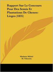 Rapport Sur Le Concours Pour Des Semis Et Plantations De Chenes-Lieges (1835) - Madame Mirbel, M. Loiseleur-Deslongchamps, M. Vilmorin