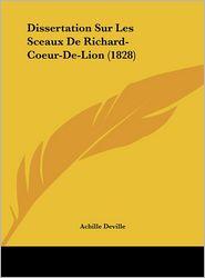 Dissertation Sur Les Sceaux De Richard-Coeur-De-Lion (1828) - Achille Deville