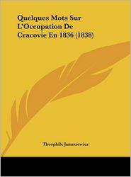 Quelques Mots Sur L'Occupation De Cracovie En 1836 (1838) - Theophile Januszewicz