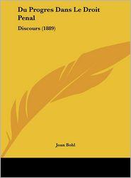 Du Progres Dans Le Droit Penal: Discours (1889) - Joan Bohl