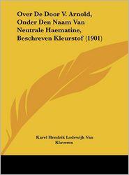 Over de Door V. Arnold, Onder Den Naam Van Neutrale Haematine, Beschreven Kleurstof (1901) - Karel Hendrik Lodewijk Van Klaveren