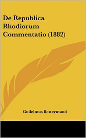 De Republica Rhodiorum Commentatio (1882) - Guilelmus Bottermund