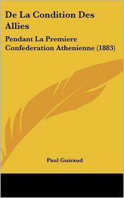 De La Condition Des Allies: Pendant La Premiere Confederation Athenienne (1883) - Paul Guiraud