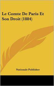 Le Comte De Paris Et Son Droit (1884) - Nationale Publisher