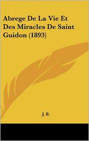 Abrege De La Vie Et Des Miracles De Saint Guidon (1893)