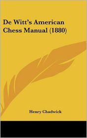 de Witt's American Chess Manual (1880) - Henry Chadwick (Editor)