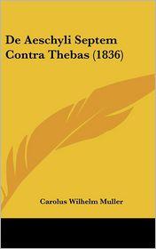 de Aeschyli Septem Contra Thebas (1836) - Carolus Wilhelm Muller