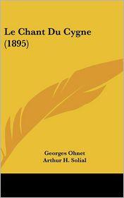 Le Chant Du Cygne (1895) - Georges Ohnet, Arthur H. Solial (Editor)