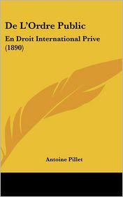 De L'Ordre Public: En Droit International Prive (1890) - Antoine Pillet