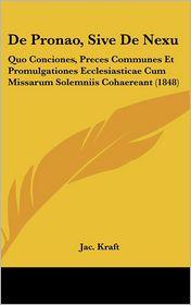 De Pronao, Sive De Nexu: Quo Conciones, Preces Communes Et Promulgationes Ecclesiasticae Cum Missarum Solemniis Cohaereant (1848) - Jac. Kraft