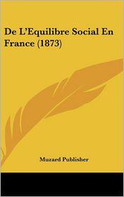 De L'Equilibre Social En France (1873) - Muzard Publisher