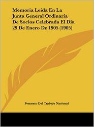 Memoria Leida En La Junta General Ordinaria De Socios Celebrada El Dia 29 De Enero De 1905 (1905) - Fomento Del Fomento Del Trabajo Nacional