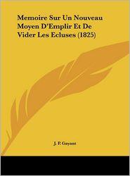 Memoire Sur Un Nouveau Moyen D'Emplir Et De Vider Les Ecluses (1825) - J. P. Gayant