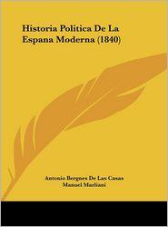 Historia Politica De La Espana Moderna (1840) - Antonio Bergnes De Las Casas, Manuel Marliani