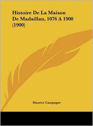 Histoire De La Maison De Madaillan, 1076 A 1900 (1900) - Maurice Campagne