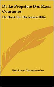 De La Propriete Des Eaux Courantes: Du Droit Des Riverains (1846) - Paul Lucas Championniere