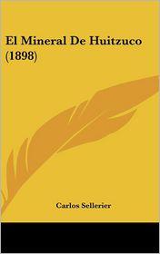 El Mineral De Huitzuco (1898) - Carlos Sellerier