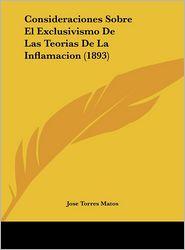 Consideraciones Sobre El Exclusivismo De Las Teorias De La Inflamacion (1893) - Jose Torres Matos