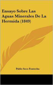 Ensayo Sobre Las Aguas Minerales De La Hermida (1849) - Pablo Seco Fontecha