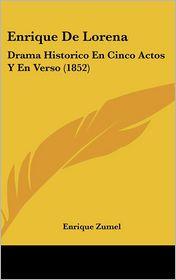 Enrique de Lorena: Drama Historico En Cinco Actos y En Verso (1852) - Enrique Zumel