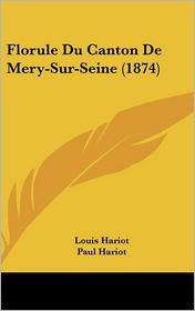 Florule Du Canton De Mery-Sur-Seine (1874) - Louis Hariot, Paul Hariot
