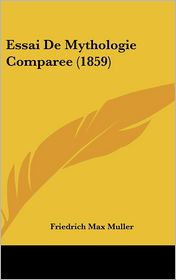 Essai de Mythologie Comparee (1859) - Friedrich Maximilian Muller (Translator)
