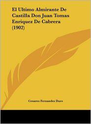 El Ultimo Almirante De Castilla Don Juan Tomas Enriquez De Cabrera (1902) - Cesareo Fernandez Duro