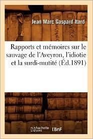 G., I: Rapports Et Memoires Sur Le Sauvage de l'Aveyron (Sciences)