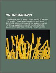 Onlinemagazin: Telepolis, Indymedia, Heise Online, Netzpublikation, Elektronische Zeitschrift, Computer Zeitung, Kreuz. net, CHiLLi. cc - Quelle: Wikipedia