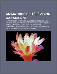 Animatrice de T L Vision Canadienne: Animatrice de T L Vision Qu B Coise, Nicole Martin, Mich Le Richard, V Ronique Cloutier, Mitsou G Linas - Source Wikipedia