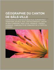 G Ographie Du Canton de B Le-Ville: Cours D'Eau Du Canton de B Le-Ville, Eurodistrict Trinational de B Le, Rhin, Canton D'Argovie - Source Wikipedia