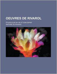 Oeuvres de Rivarol; Etudes Sur Sa Vie Et Son Esprit - Antoine Rivarol