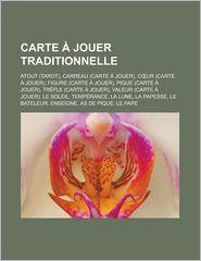 Carte A Jouer Traditionnelle: Atout (tarot), Carreau (carte a Jouer), Cour (carte a Jouer), Figure (carte a Jouer), Pique (carte a Jouer), Trefle (car - Source: Wikipedia