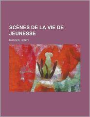 Scenes de La Vie de Jeunesse - Henri Murger, Henry Murger