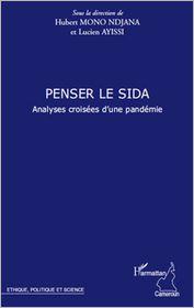 Penser le sida: Analyses croisées d'une pandémie - Lucien Ayissi, Hubert Mono Ndjana