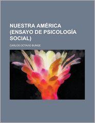 Nuestra America (Ensayo de Psicologia Social) - Carlos Octavio Bunge