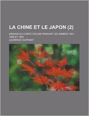 La Chine Et Le Japon; Mission Du Comte D'Elgin Pendant Les Annees 1857, 1858 Et 1859 (2) - Laurence Oliphant