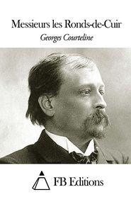 Messieurs les Ronds-de-Cuir Georges Courteline Author